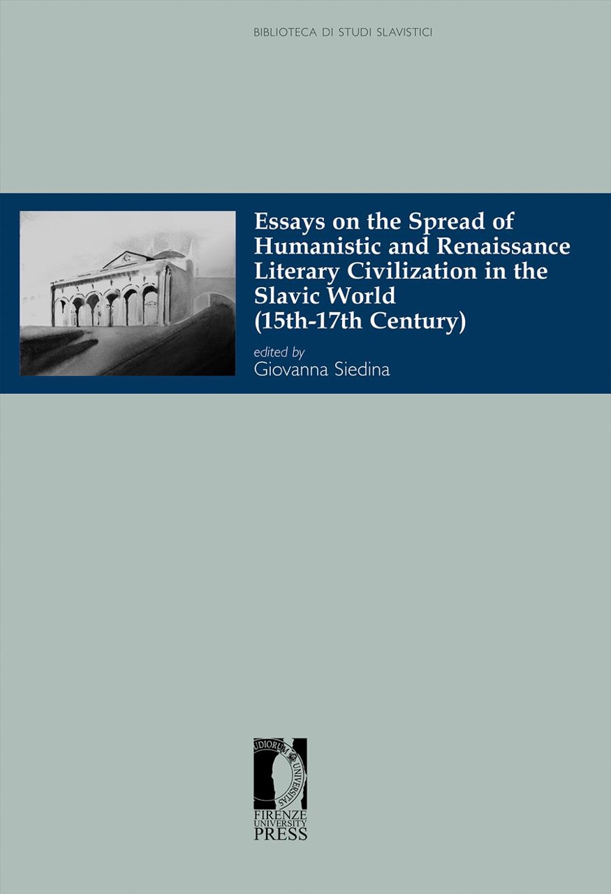 Essays on the Spread of Humanistic and Renaissance Literary Civilization in the Slavic World (15th-17th Century) / Ed. by Giovanna Siedina. – Firenze: Firenze University Press, 2020. – 170 p.